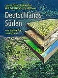 Deutschlands Süden - vom Erdmittelalter zur Gegenwart - Joachim Eberle, Bernhard Eitel, Wolf Dieter Blümel, Peter Wittmann