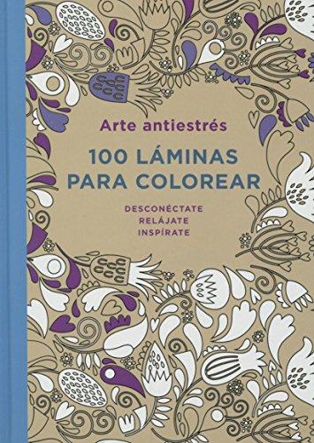 Arte Antiestres: 100 Laminas Para Colorear