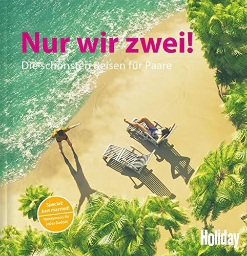 HOLIDAY Reisebuch: Nur wir zwei!: Die schönsten Reisen für Paare