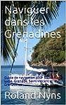 Naviguer dans les Grenadines: Guide d...