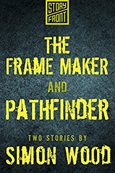 The Frame Maker and Pathfinder (Two Short Stories) by [Wood, Simon]