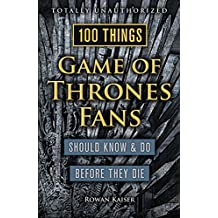 100 Things Game of Thrones Fans Should Know & Do Before They Die