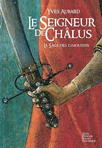 Le Seigneur de Châlus: Une incroyable épopée historique (Saga des Limousins t. 1) par Yves Aubard