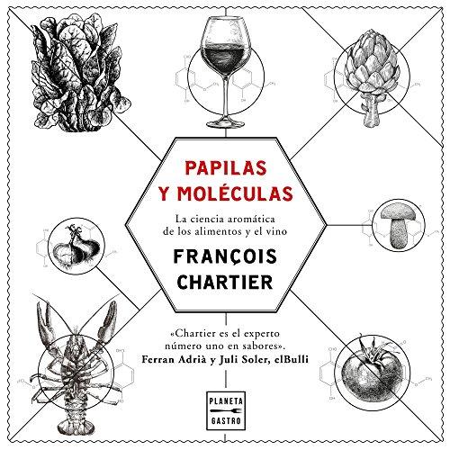 Papilas y moléculas: La ciencia aromática de los alimentos y el vino (Maridajes) por François Chartier