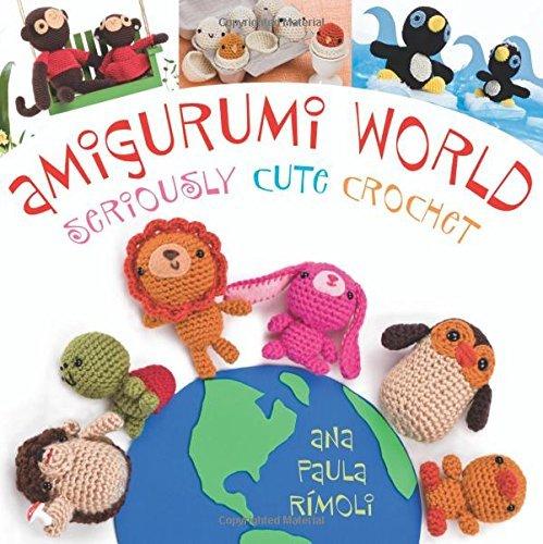 Portada del libro Amigurumi World: Seriously Cute Crochet by Ana Paula Rimoli (2008-02-12)