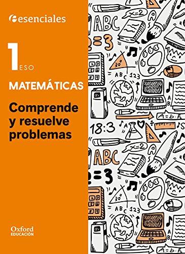 Esenciales Oxford. Comprende Y Resuelve Las Mates. Matemáticas. 1º ESO - 9788467394313