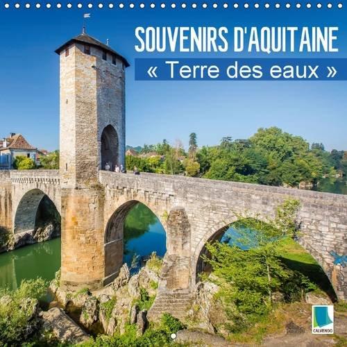 Souvenirs d'Aquitaine -terre des eaux : Le Sud-Ouest de la France. Calendrier mural 2016