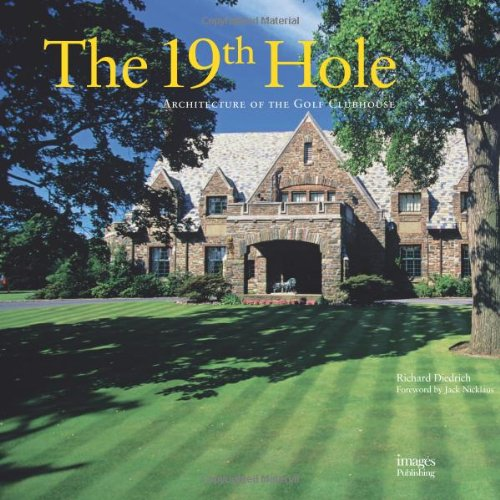The 19th Hole: Architecture of the Golf Clubhouse: Designing the World's Best Golf Clubs por Richard J. Diedrich