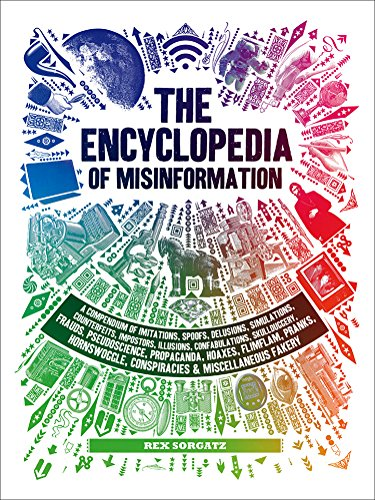 The Encyclopedia of Misinformation: A Compendium of Imitations, Spoofs, Delusions, Simulations, Counterfeits, Impostors, Illusions, Confabulations, Sk