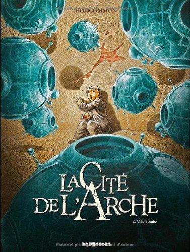 La Cité de l'Arche, Tome 2 : Ville tombe par Olivier G. Boiscommun