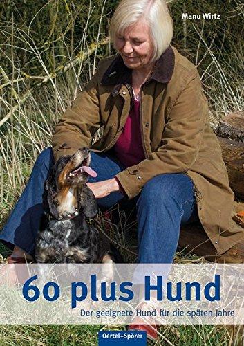 60 plus Hund: Der geeignete Hund für die späten Jahre