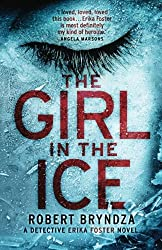 The Girl in the Ice: A gripping serial killer thriller (Detective Erika Foster crime thriller novel) (Volume 1) by Robert Bryndza (2016-02-17)