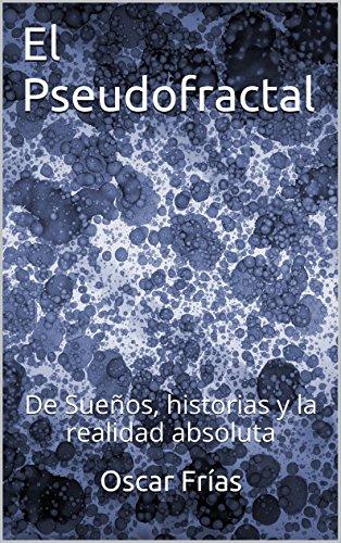 El Pseudofractal: De Sueños, historias y la realidad absoluta por Oscar Frías