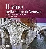 Il vino nella storia di Venezia. Vigneti e cantine nelle terre dei Dogi XIII secolo e XXI secolo