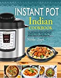 #4: Instant Pot Indian Foods Cookbook: Over 200 Amazing Simple And Flavored Traditional Indian Recipes For Your Electric Pressure Cooker Instant Pot( Healthy & Easy Instant Pot Cooking)