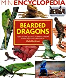 Mini Encyclopedia of Bearded Dragons: Expert Practical Guidance on Keeping Bearded Dragons and Other Dragon Lizards
