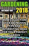 #1: Gardening 2018: WOW Collection! Over 200 Proven Tips and Interesting Ideas for Your Perfect Garden