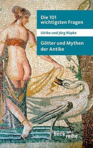 Die 101 wichtigsten Fragen: Götter und Mythen der Antike