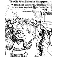 The Old West Skirmish Wargames: Wargaming Western Gunfights (English Edition)