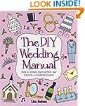 The DIY Wedding Manual: How to create...