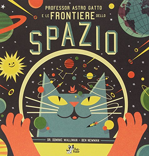 Professor Astro Gatto e le frontiere dello spazio. Ediz. illustrata