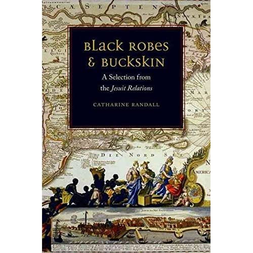 [(Black Robes and Buckskin : A Selection from the Jesuit Relations)] [By (author) Catharine Randall] published on (January, 2011)