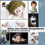 Babys und Kinder fotografieren: Tipps und Tricks für bezaubernde Fotos (mitp Fotografie)