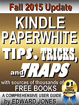 Kindle Paperwhite Tips, Tricks, and Traps: A comprehensive guide to using your Paperwhite and finding free books by [Jones, Edward]