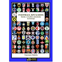FOOTBALL RIVALRIES DERBY E RIVALITA' CALCISTICHE IN EUROPA(Versione EPUB)