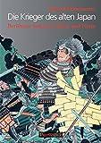 Die Krieger des alten Japan - Berühmte Samurai, Ronin und Ninja - Roland Habersetzer