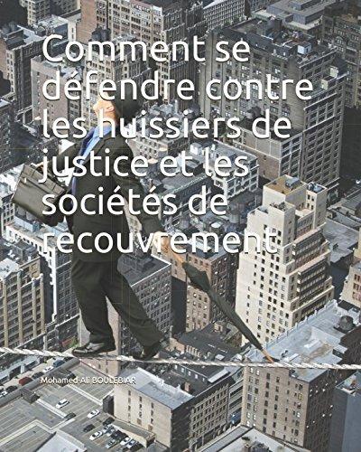 Comment se défendre contre les huissiers de justice et les sociétés de recouvrement par Mohamed-Ali BOULEBIAR
