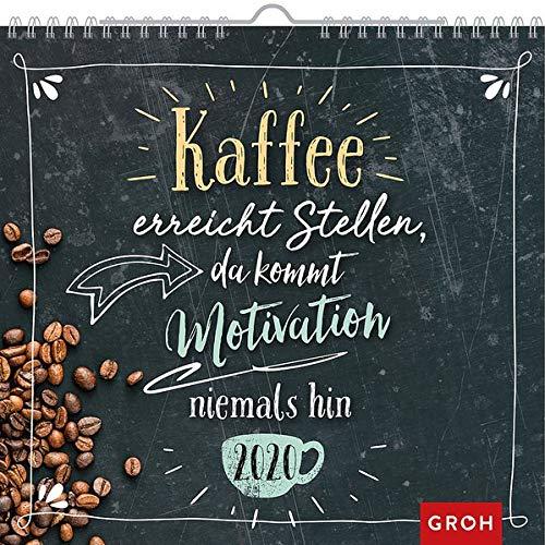Kaffee erreicht Stellen, da kommt Motivation niemals hin. 2020: Dekorativer Wandkalender mit Monatskalendarium (Motivations-kalender)