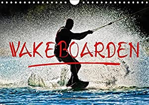Wakeboarden (Wandkalender 2018 DIN A4 quer): Wakeboarden, ultimativer...