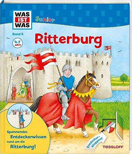 Junior-ritter (WAS IST WAS Junior Band 6. Ritterburg: Wie sieht es auf der Ritterburg aus? Was macht ein Ritter in seiner Freizeit? Wer arbeitet auf einer Burg? (WAS IST WAS Junior Sachbuch, Band 6))