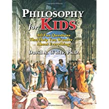 Philosophy for Kids: 40 Fun Questions That Help You Wonder ... About Everything!