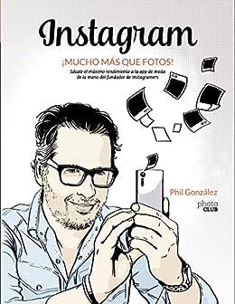 Instagram, ¡mucho más que fotos! (Photoclub) de [González, Philippe