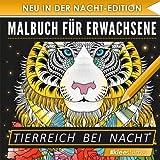 Malbuch für Erwachsene: Tierreich bei Nacht (NACHT EDITION - Stressabbau, Entspannung & Meditation)
