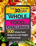 The 30 Day Whole Food Challenge: 500 Whole Food Recipes to Lose Weight and Feel Great