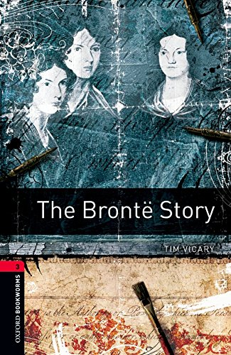 Oxford Bookworms Library: Oxford Bookworms 3. The Brontë Story: 1000 Headwords