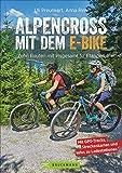 Alpencross mit dem E-Bike. 15 leichte Wege über die Alpen. Der E-MTB-Führer für die perfekte Alpenüberquerung: Mit 15 technisch einfachen Routen über den Alpenkamm.
