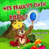 Gute-Nacht-Geschichten: WER BRAUCHT EINEN KÖNIG? (Children's Books in German) (Bilder illustrierten Buch für Kinder im Alter von 0 - 8 Jahren, Meine ersten ... über Tiere) (Tiergeschichten für Kinder 2)