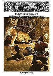 Illustrierte und kommentierte Bibliographie der deutschen Erstausgaben von Henry Rider Haggard 1887 - 2010: Mit einem Essay zum Frauenbild in seinen ... und Rezension der deutschen Science Fiction)