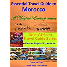 Essential Travel Guide to Morocco: A Magical Exotic Paradise (English Edition)