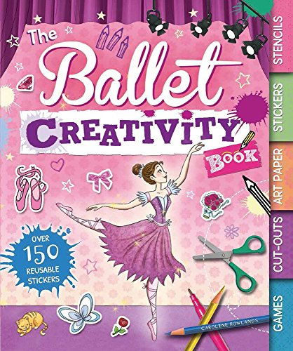 The Ballet Creativity Book: With Games, Cut-Outs, Art Paper, Stickers, and Stencils (Creativity Books)