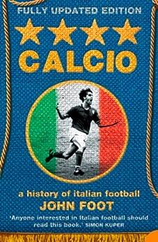 Calcio: A History of Italian Football von [Foot, John]