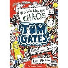 Tom Gates, Bd. 1: Wo ich bin, ist Chaos - Aber ich kann nicht überall sein!: Ein Comic-Roman