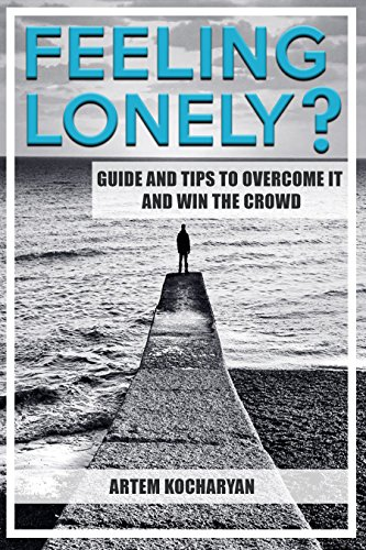 FEELING LONELY? GUIDE AND TIPS TO OVERCOME IT AND WIN THE CROWD (English Edition)