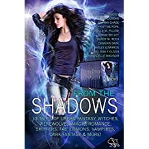 From the Shadows: 13 Tales of Urban Fantasy, Witches, Werewolves, Magic, Romance, Shifters, Fae, Demons, Vampires, Dark Fantasy & More! (English Edition)