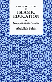 New Directions in Islamic Education: Pedagogy and Identity Formation by [Sahin, Abdullah]