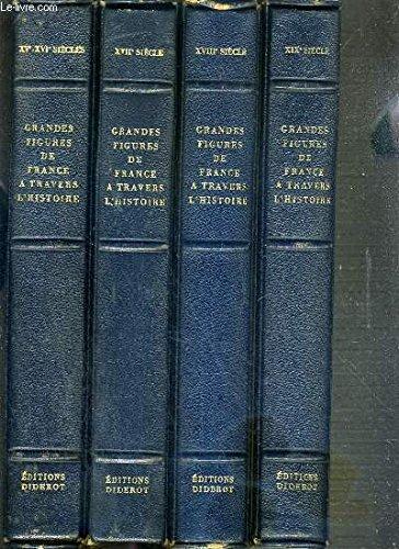 GRANDES FIGURES DE FRANCE A TRAVERS L'HISTOIRE DECRITES ET PEINTES PAR LEURS CONTEMPORAINS - 4 TOMES - TOME 1. XVe-XVIe SIECLES - TOME 2. XVIIe SIECLE - TOME 3. XVIIIe SIECLE - TOME 4. XIXe SIECLE.